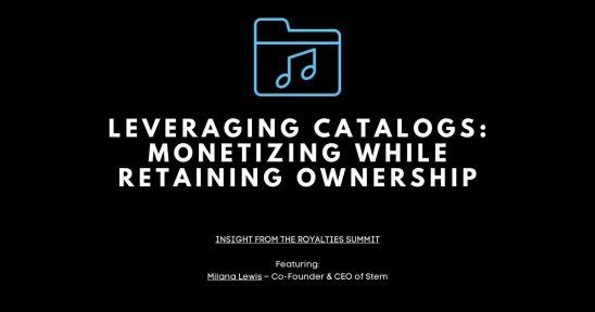 Leveraging Catalogs Monetizing While Retaining Ownership